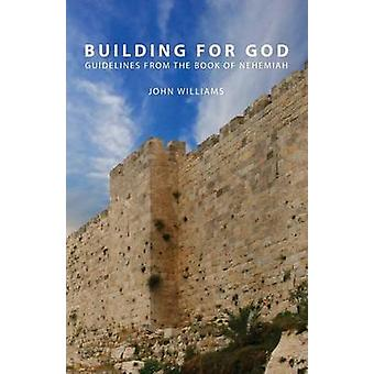 Building for GodGuidelines from the book of Nehemiah by Williams & John