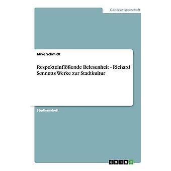 Respekteinflende Belesenheit Richard Sennetts Werke Zur Stadtkultur von & Mike Schmidt