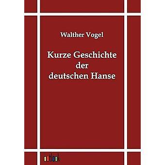 Kurze Geschichte der deutschen Hanse by Vogel & Walter