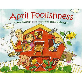 April Foolishness by Teresa Bateman - Nadine Bernard Westcott - 97808