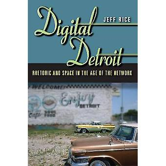 Digital Detroit - Rhetoric and Space in the Age of the Network by Jeff