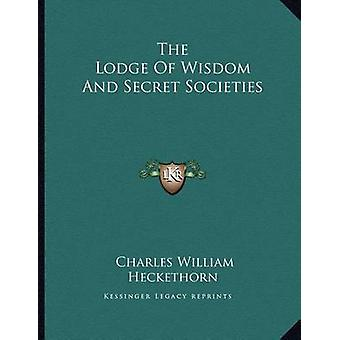 The Lodge of Wisdom and Secret Societies by Charles William Heckethor