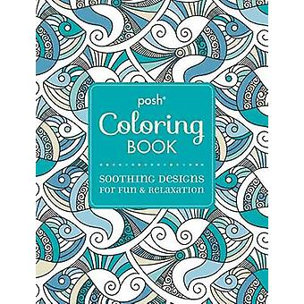 Posh Adult Coloring Book - Soothing Designs for Fun & Relaxation by An