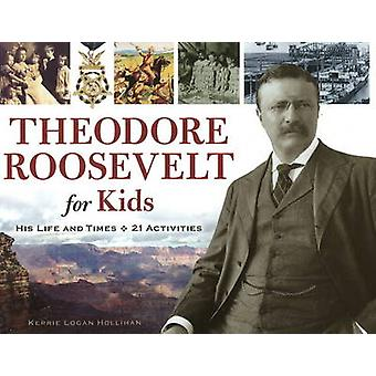 Theodore Roosevelt for Kids - His Life and Times - 21 Activities by Ke