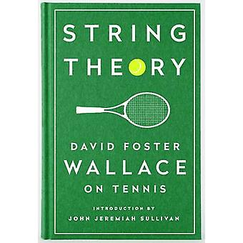 String Theory - David Foster Wallace on Tennis - A Library of America S