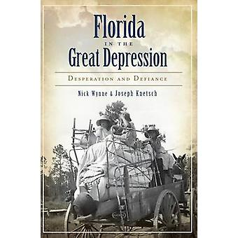 Florida in the Great Depression - Desperation and Defiance by Nick Wyn