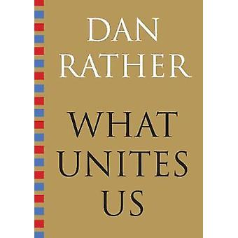What Unites Us by Dan Rather - 9781616207823 Book