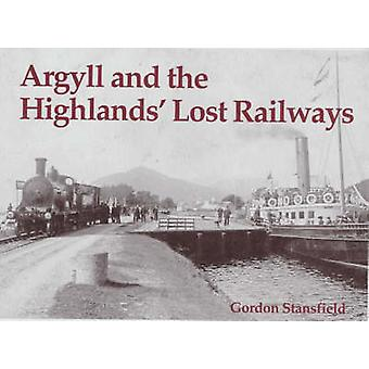 Argyll and the Highlands' Lost Railways by Gordon Stansfield - 978184