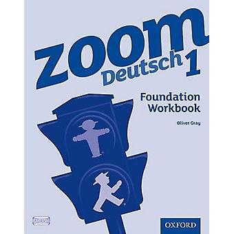 Zoom Deutsch 1 Foundation Workbook by Oliver Gray
