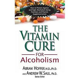 The Vitamin Cure for Alcoholism - Orthomolecular Treatment of Addictio