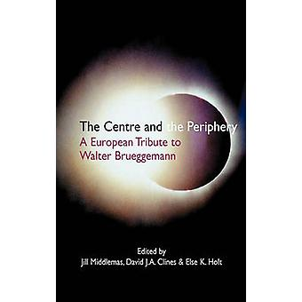 The Centre and the Periphery A European Tribute to Walter Brueggemann by Middlemas & Jill