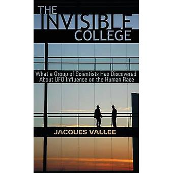 THE INVISIBLE COLLEGE What a Group of Scientists Has Discovered About UFO Influence on the Human Race by Vallee & Jacques