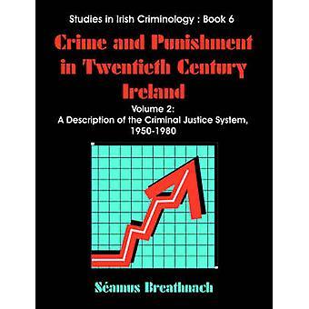 Crime and Punishment in Twentieth Century Ireland Volume 2 A Description of The Criminal Justice System 19501980 by Breathnach & Seamus