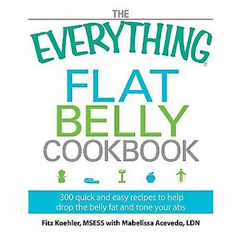 The Everything Flat Belly Cookbook 300 Quick and Easy Recipes to Help Drop the Belly Fat and Tone Your Abs by Koehler & Fitz