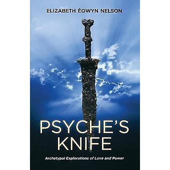 Psyches Knife Archetypal Explorations of Love and Power by Nelson & Elizabeth Eowyn