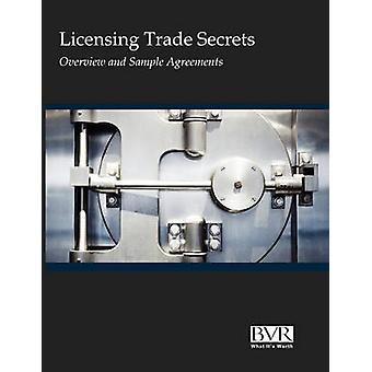 Licensing Trade Secrets Overview and Sample Agreements by Bvr Staff