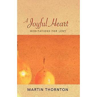 A Joyful Heart Meditations for Lent by Thornton & Martin
