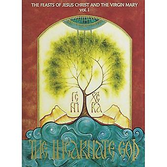 The Incarnate God: Feasts of Jesus Christ and the Virgin Mary
