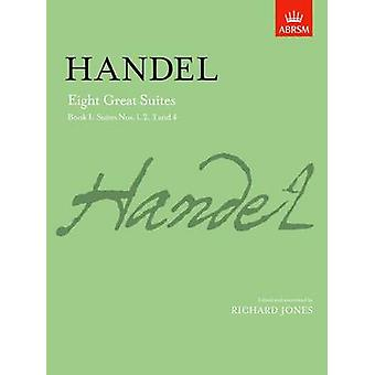 Eight Great Suites Book I  Suites Nos. 1 2 3 and 4 by By composer George Frideric Handel & Edited by Richard Jones