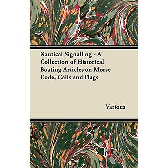Nautical Signalling  A Collection of Historical Boating Articles on Morse Code Calls and Flags by Various