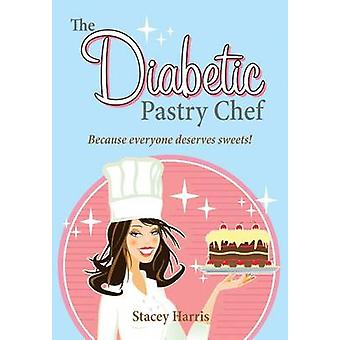 The Diabetic Pastry Chef by Stacey Harris - 9781589807471 Book