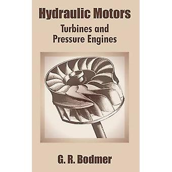 Hydraulic Motors Turbines and Pressure Engines by Bodmer & G. R.