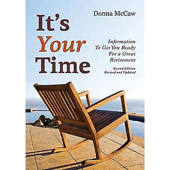 Its Your Time Information to Get You Ready for a Great Retirement by McCaw & Donna