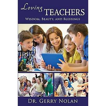 Loving Teachers Wisdom Beauty and Blessings by Nolan & Gerry