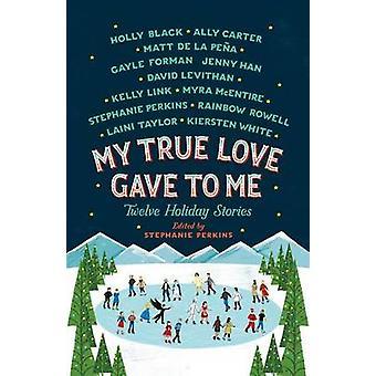 My True Love Gave to Me - Twelve Holiday Stories by Stephanie Perkins