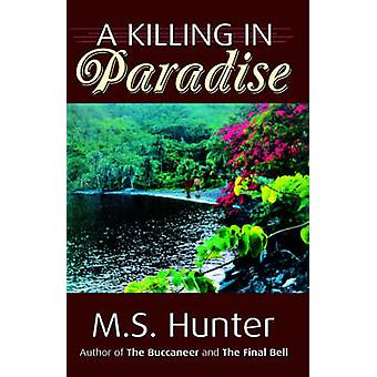 A Killing in Paradise by Hunter & M. S.