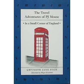 The Travel Adventures of PJ Mouse In a Small Corner of England by Page & Gwyneth Jane