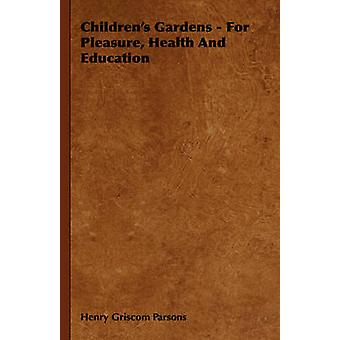 Childrens Gardens  For Pleasure Health and Education by Parsons & Henry Griscom