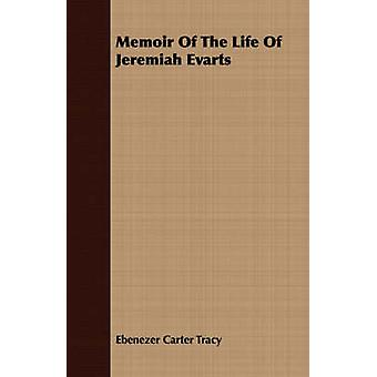 Memoir Of The Life Of Jeremiah Evarts by Tracy & Ebenezer Carter
