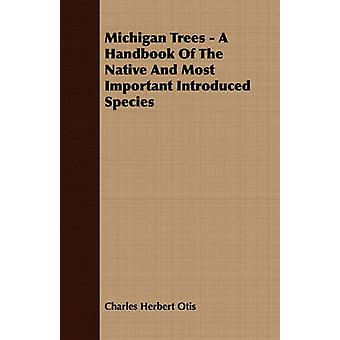 Michigan Trees  A Handbook Of The Native And Most Important Introduced Species by Otis & Charles Herbert