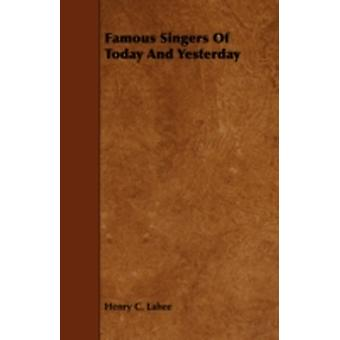 Famous Singers of Today and Yesterday by Lahee & Henry C.