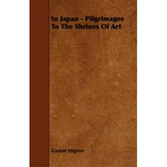 In Japan  Pilgrimages To The Shrines Of Art by Migeon & Gaston