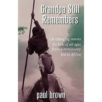 Grandpa Still Remembers Life Changing Stories for Kids of All Ages from a Missionary Kid in Africa by Brown & Paul Henry