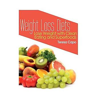 Weight Loss Diets Lose Weight with Clean Eating and Superfoods by Capo & Teresa