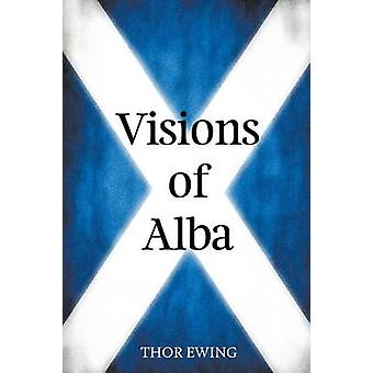 Visions of Alba Scenes from Scotlands History by Ewing &  Thor