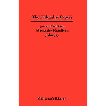 The Federalist Papers by Madison & James