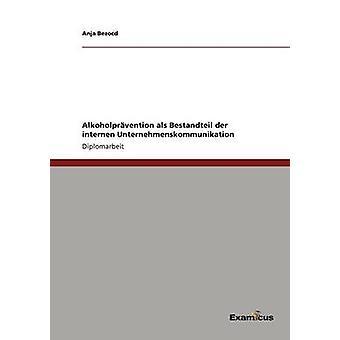 Alkoholprvention als Bestandteil der internen Unternehmenskommunikation by Bezocd & Anja