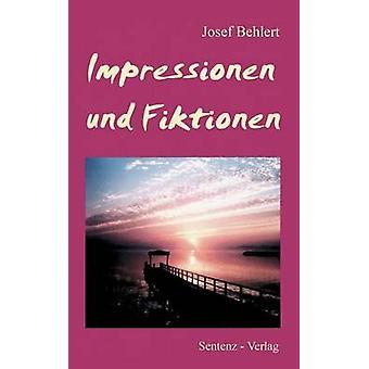 Impressionen und Fiktionen by Behlert & Josef
