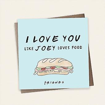 Cardology Friends Tv Show I Love You Like Joey Loves Food Greeting Card