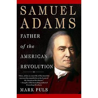 Samuel Adams Father of the American Revolution by Puls & Mark
