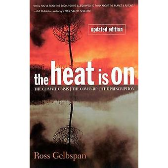 The Heat Is On The Climate Crisis the CoverUp the Prescription by Gelbspan & Ross