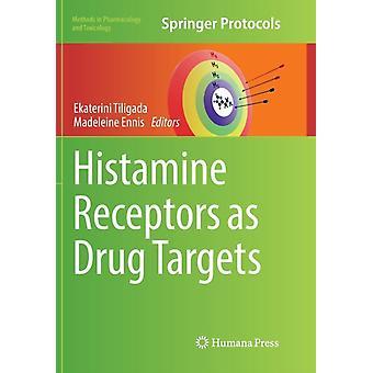 Histamine Receptors as Drug Targets by Edited by Ekaterini Tiligada & Edited by Madeleine Ennis