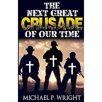 The Next Great Crusade of Our Time by Wright & Michael P.