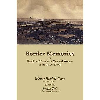 Border Memories or Sketches of Prominent Men and Women of the Border 1876 by Carre & Walter Riddell