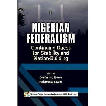 Nigerian Federalism Continuing Quest for Stability and NationBuilding by Ibeanu & Okechukwu