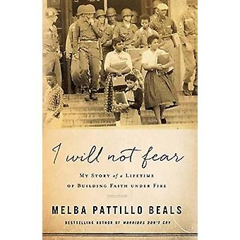 I Will Not Fear - My Story of a Lifetime of Building Faith Under Fire